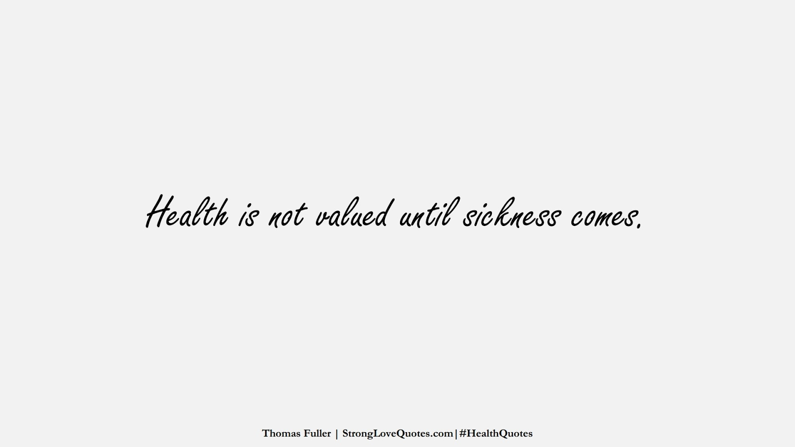Health is not valued until sickness comes. (Thomas Fuller);  #HealthQuotes