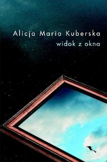 Przeczytane Napisane Widok Z Okna Alicja Maria Kuberska