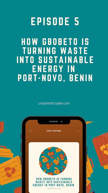 Episode 5: How Gbobètô is Turning Waste Into Sustainable Energy in Port-Novo, Benin | Urban Limitrophe Podcast | #africancities #urbanplanning #podcast #sustainableenergy