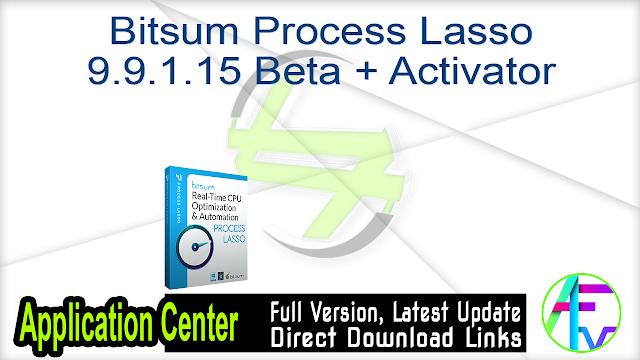 Bitsum Process Lasso 9.9.1.15 Beta + Activator