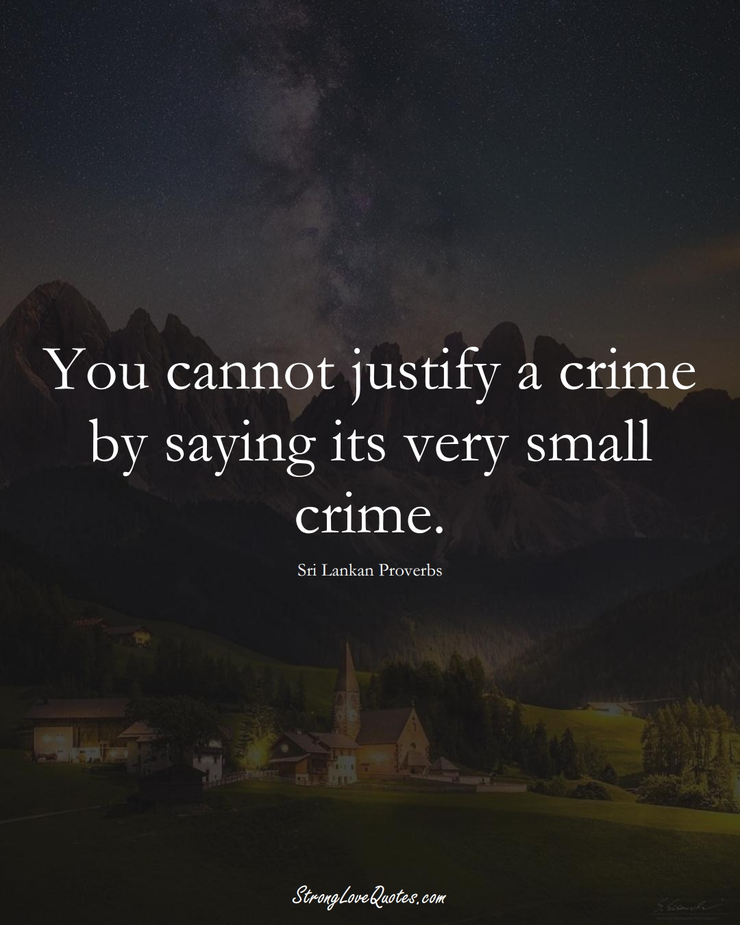 You cannot justify a crime by saying its very small crime. (Sri Lankan Sayings);  #AsianSayings