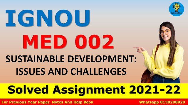 MED 002 SUSTAINABLE DEVELOPMENT: ISSUES AND CHALLENGES Solved Assignment 2021-22