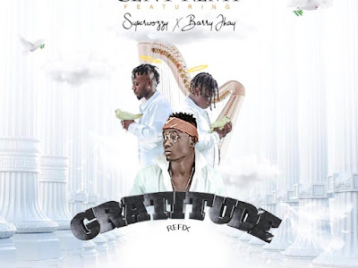 Cent Remy Ft Super Wozzy x Barry Jhay Gratitude(Prod By Professional)
