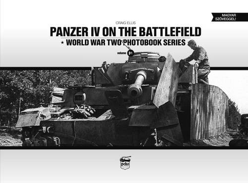 Panzer IV on the Battlefield (World War Two Photobook Series) by Craig Ellis