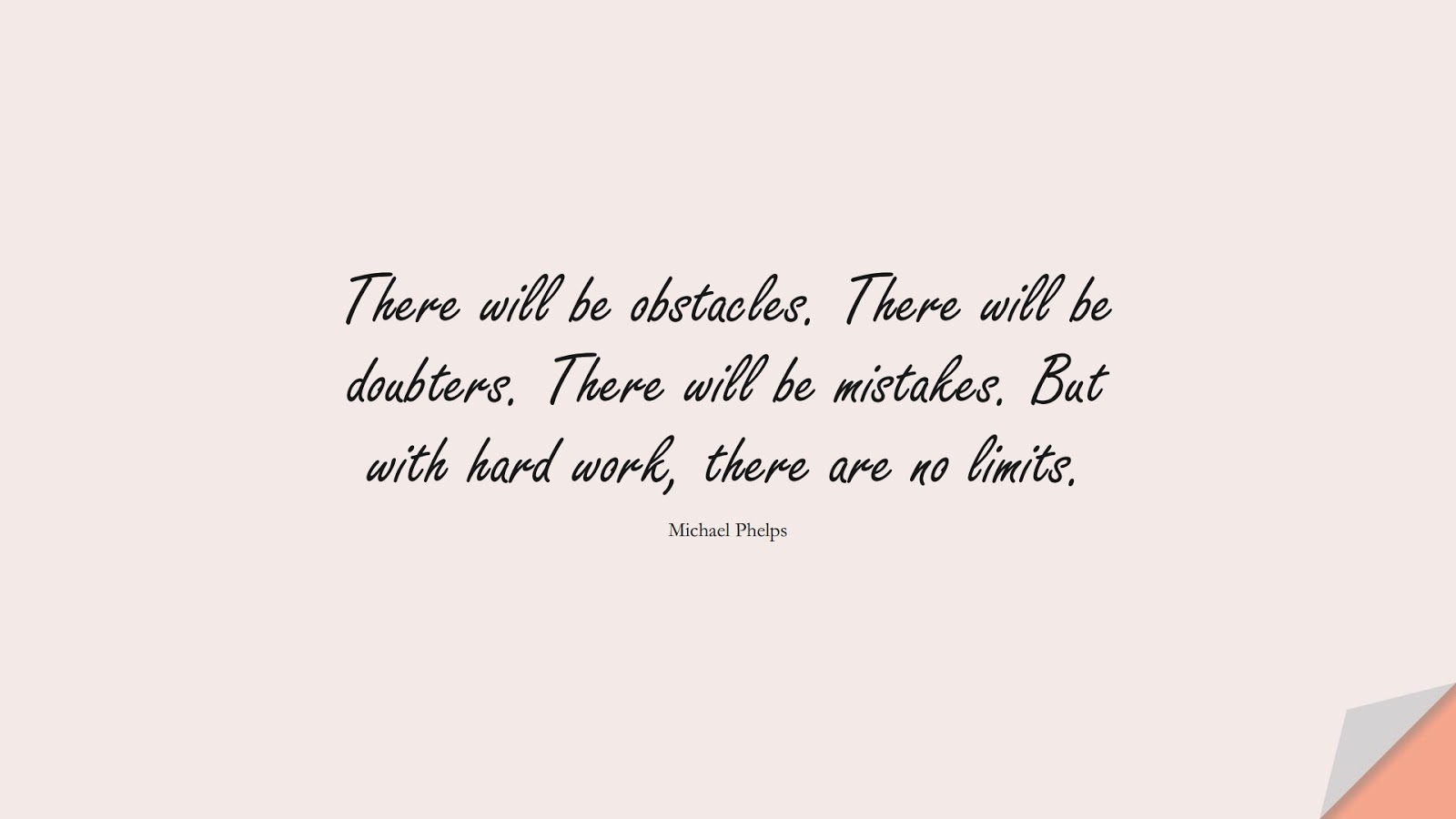 There will be obstacles. There will be doubters. There will be mistakes. But with hard work, there are no limits. (Michael Phelps);  #MotivationalQuotes