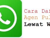 Cara Baru Daftar Agen Pulsa Lewat Whatsapp (WA) 2020