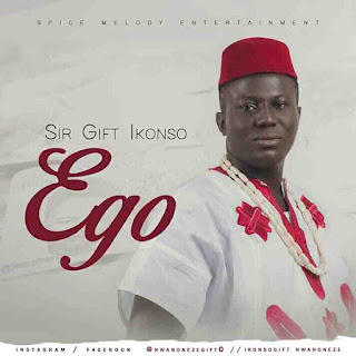 "Sir Gift Nwanoneze Ikonso new music titled ""EGO"