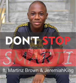 [Music] Smarti Ft Martinz & Jeremiahking— Don't Stop