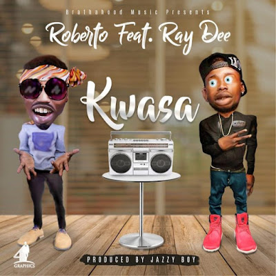 Roberto Ft Ray Dee – Kwasa