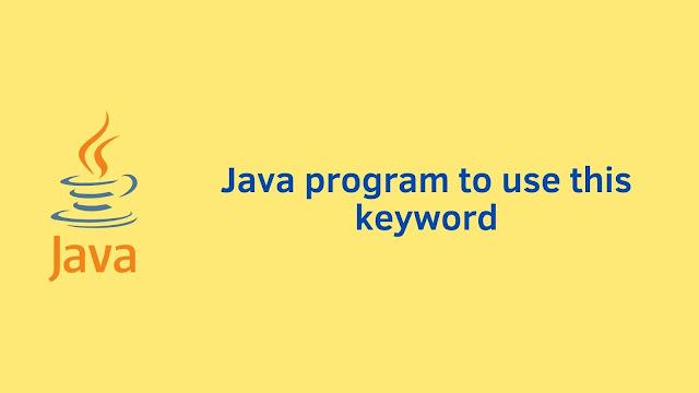 Java program to use this keyword