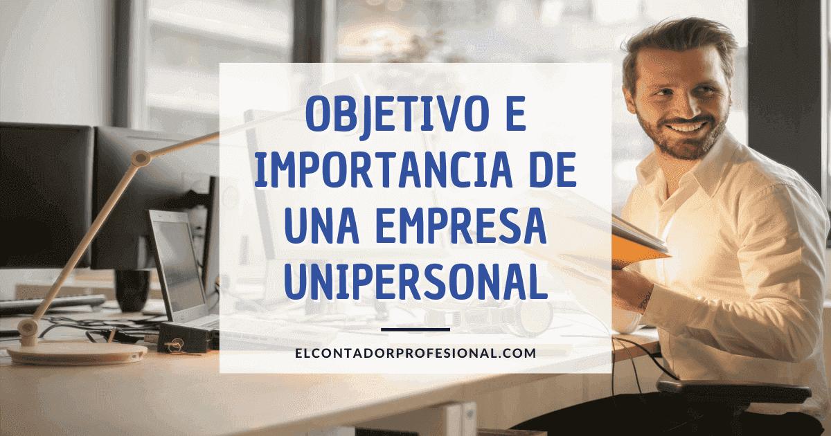 Objetivo e Importancia de una Empresa Unipersonal