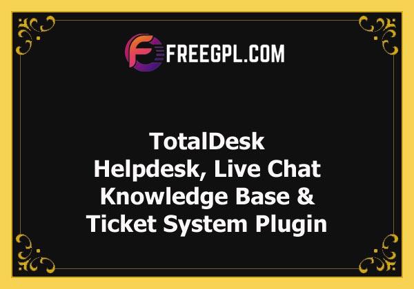 TotalDesk – Helpdesk, Live Chat, Knowledge Base & Ticket System Nulled Download Free