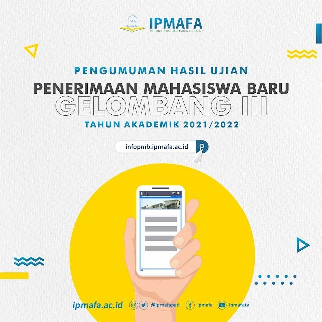 Pengumuman Hasil Ujian Penerimaan Mahasiswa Baru Gelombang 3 IPMAFA Tahun Akademik 2021/2022