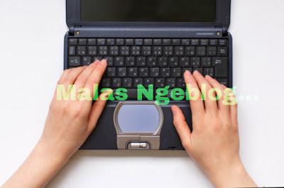 Hal-Hal Yang Membuat Malas Ngeblog