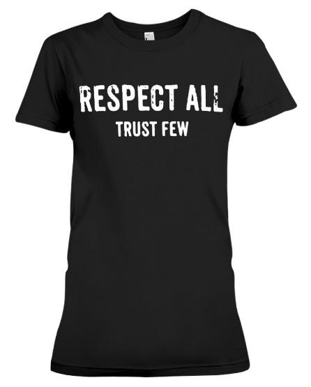 Respect all trust few t shirt hoodie sweatshirt Sweater Tank Top Jumper Jacket. GET IT HERE