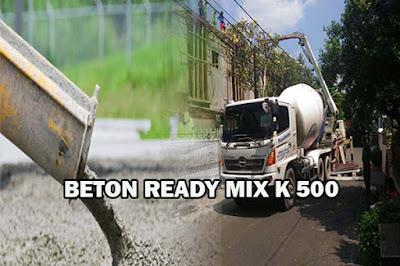 HARGA BETON K 500, HARGA READY MIX K 500, HARGA BETON COR K 500, HARGA COR BETON K 500