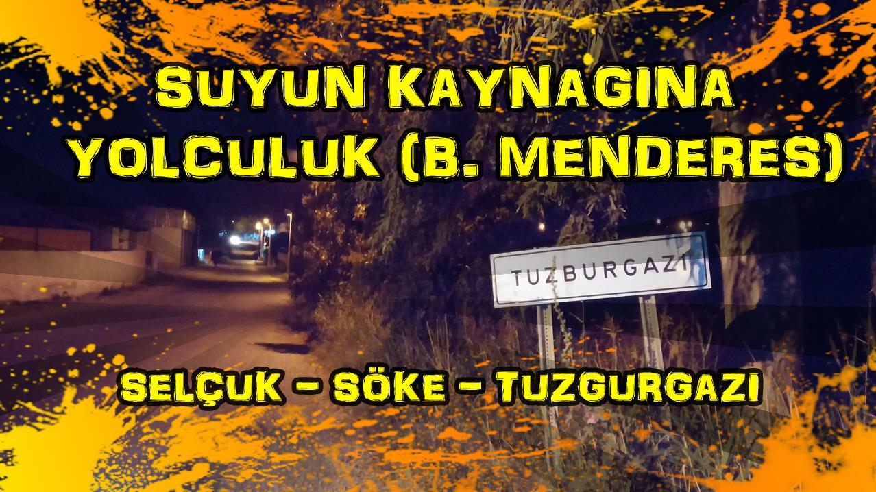 2018/04/25 Suyun kaynağına yolculuk - Selçuk - Söke - Tuzgurgazı