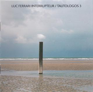 Luc Ferrari, Interrupteur, Tautologos 3
