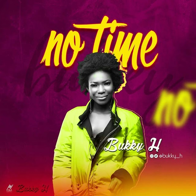 MUSIC: BUKKY H - NO TIME (M/M BY SNOWMIX)
