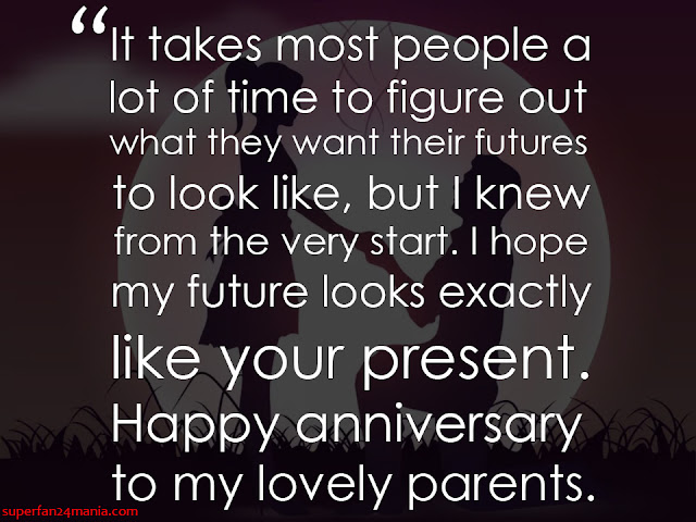 """""""It takes most people a lot of time to figure out what they want their futures to look like, but I knew from the very start. I hope my future looks exactly like your present. Happy anniversary to my lovely parents."""""""
