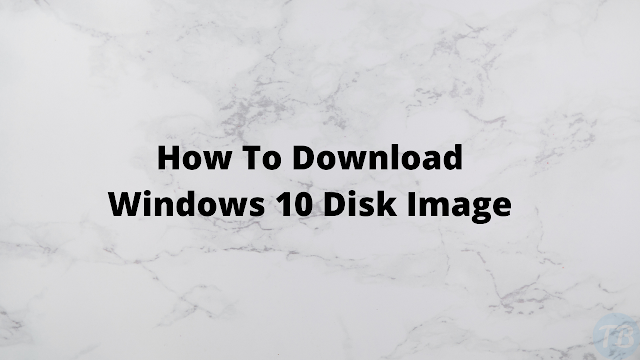 How To Download Windows 10 Installation Disk Image?
