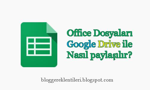 Office Dosyalarını Google Drive ile Nasıl Paylaşılır?