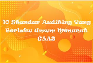 10 Standar Auditing Yang Berlaku Umum Menurut GAAS
