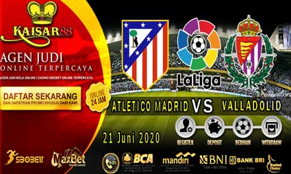 PREDIKSI BOLA TERPERCAYA ATLETICO MADRID VS VALLADOLID 21 JUNI 2020