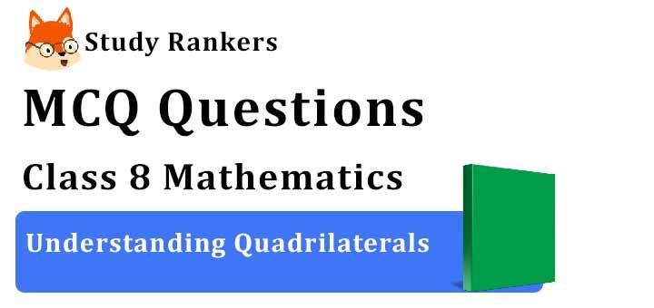 MCQ Questions for Class 8 Maths: Ch 3 Understanding Quadrilaterals