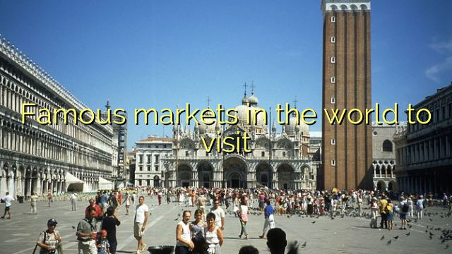 Famous markets in the world to visit