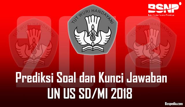 Prediksi Soal dan Kunci Jawaban UN US SD/MI 2018