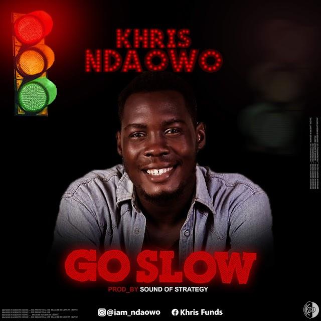 MUSIC: Khris Ndaowo - Go Slow (Prod. Sound of Strategy)