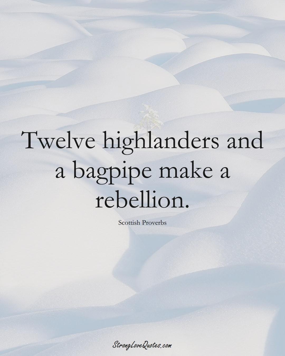 Twelve highlanders and a bagpipe make a rebellion. (Scottish Sayings);  #EuropeanSayings