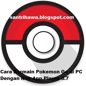 Cara Bermain Pokemon Go di PC Dengan Nox App Player 3.7 + Pokemon GO Bundle