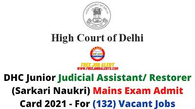 Sarkari Exam: DHC Junior Judicial Assistant/ Restorer (Sarkari Naukri) Mains Exam Admit Card 2021 - For (132) Vacant Jobs