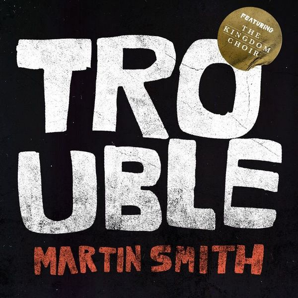 Martin Smith – Trouble (Feat.The Kingdom Choir) (Single) 2021 (Exclusivo WC)
