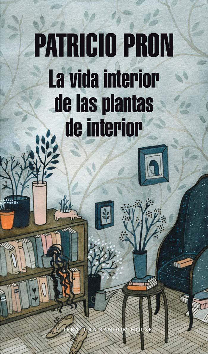 Portada del libro La vida interior de la plantas de interior de Patricio Pron