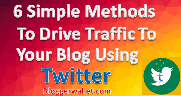 6 Simple Ways To Drive traffic To Your Blog Using Twitter