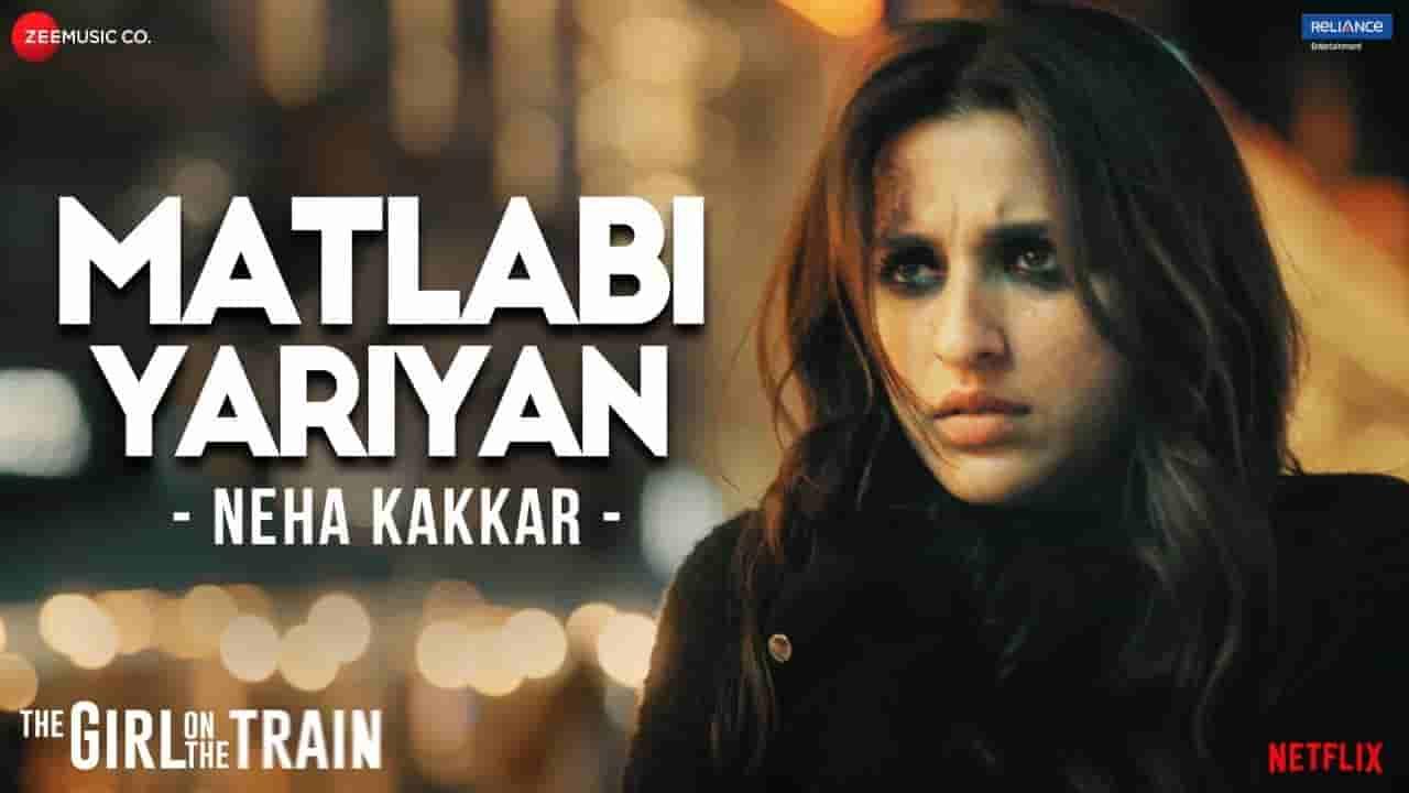 Matlabi yariyan lyrics The girl on the train Neha Kakkar Hindi Bollywood Song
