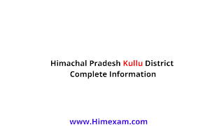Himachal Pradesh Kullu District Complete Information