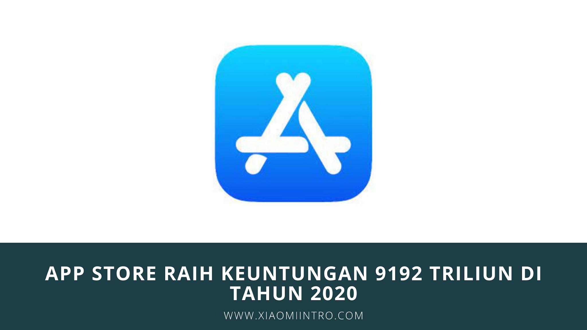 App Store Raih Keuntungan 9192 Triliun Di Tahun 2020