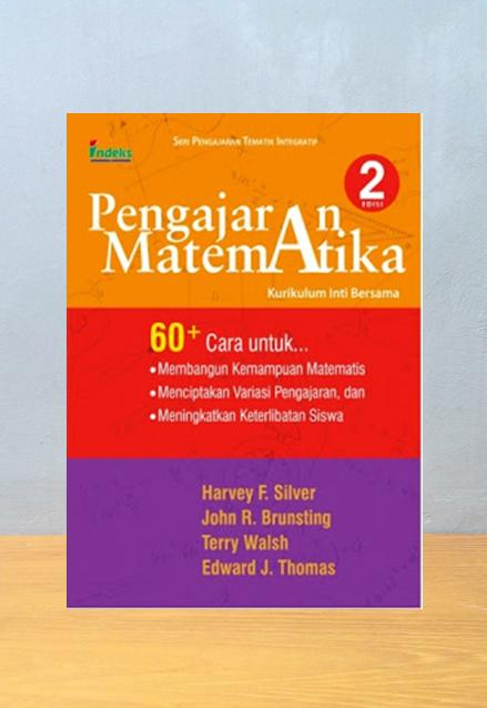 PENGAJARAN MATEMATIKA KURIKULUM INTI BERSAMA EDISI 2, Harvey F. Siver, John R. Brunsting, Terry Walsh, Edward J. Thomas