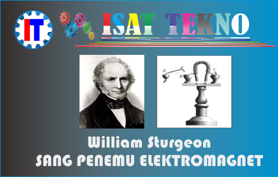 Sang Penemu Elektromagnet ~ William Sturgeon