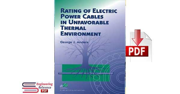 Rating Of Electric Power Cables in Unfavorable Thermal Environment By Mr.George J Anders