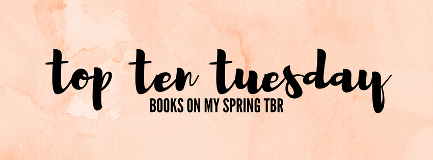 Top Ten Tuesday | 10 Books On My Spring TBR