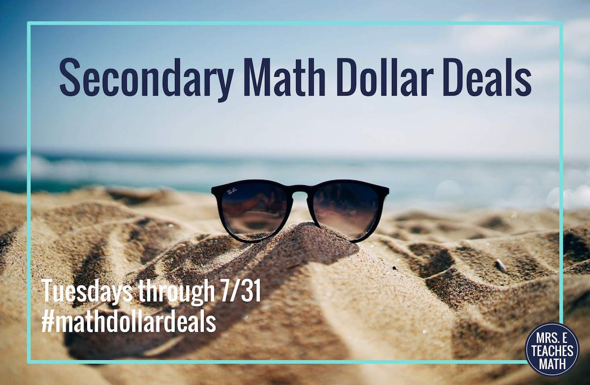 The third annual #mathdollardeals is here!  Each Tuesday in July find secondary math resources for $1.