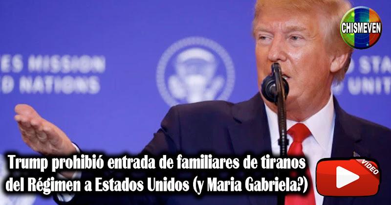 Trump prohibió entrada de familiares de tiranos del Régimen a Estados Unidos (Maria Gabriela?)