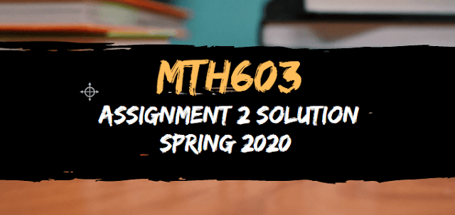 MTH603 Assignment 2 Solution Spring 2020
