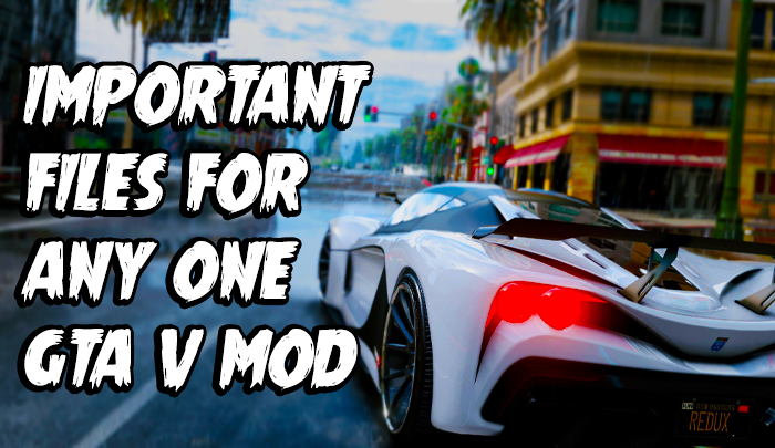 Important Files For Any One GTA V Mod