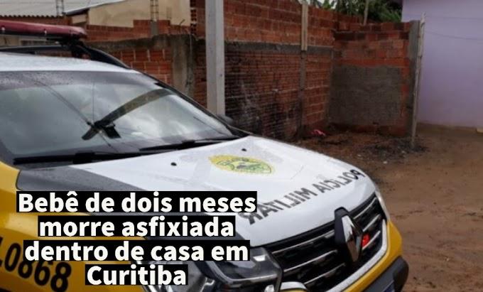 Bebê de dois meses morre asfixiada dentro de casa em Curitiba